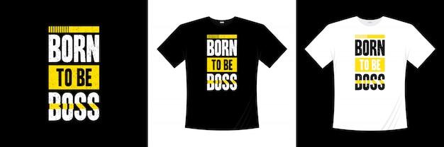 Urodzony Jako Projekt Koszulki Z Typografią Szefa Premium Wektorów