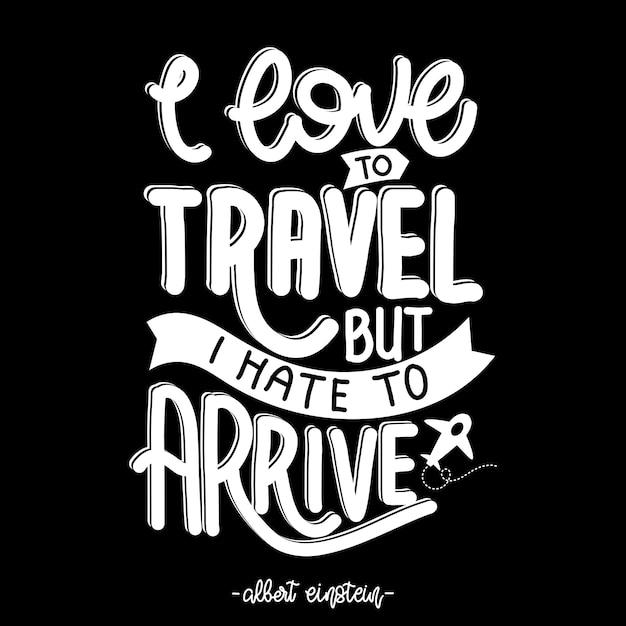 Uwielbiam Podróżować, Ale Nienawidzę Przyjeżdżać. Cytat Z Podróży. Cytat Typografii Napis Na Projekt Koszulki Premium Wektorów