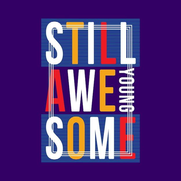 Wciąż Niesamowite Slogan Młody Projekt życia Na T Shirt Premium Wektorów