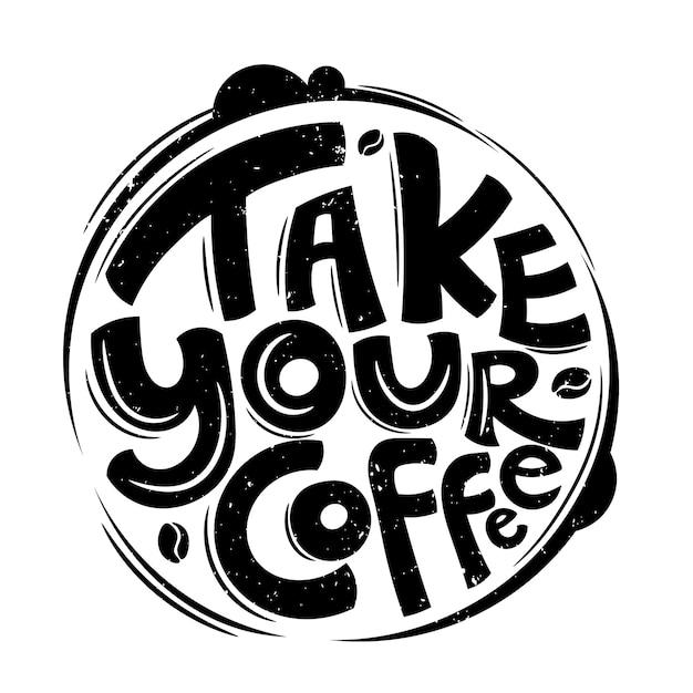 Weź Swoją Kawę. Cytat Typografii Napis Na Projekt Koszulki Premium Wektorów