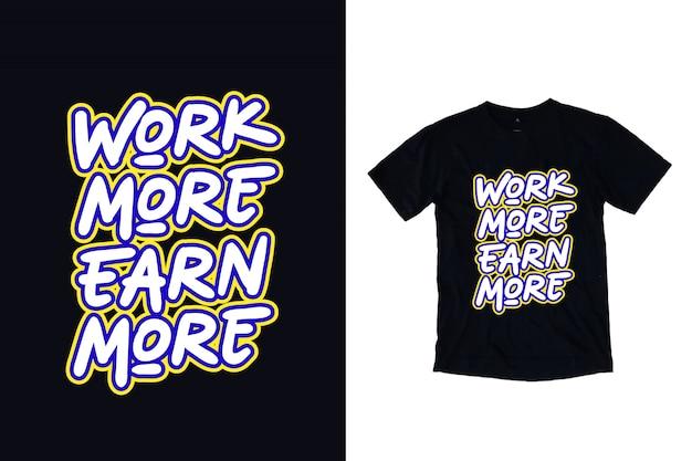 Więcej Pracy Zarobisz Więcej Typografii Na Koszulkach Premium Wektorów