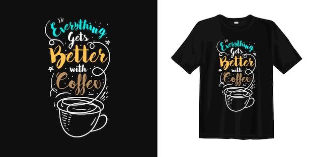 Wszystko Staje Się Lepsze Dzięki Koszulce Z Typografią Kawy Premium Wektorów