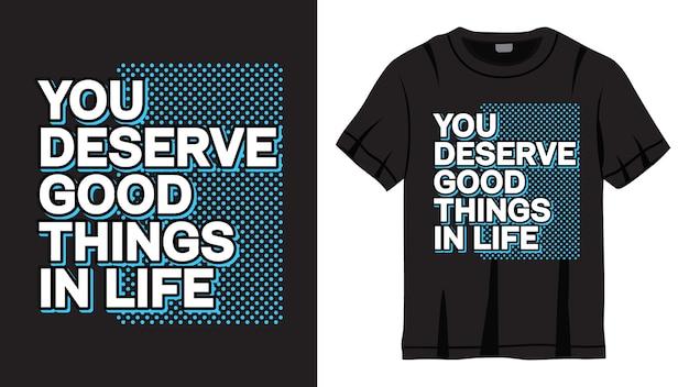 Zasługujesz Na Dobre Rzeczy W Projektowaniu Napisów Na Koszulkę Premium Wektorów