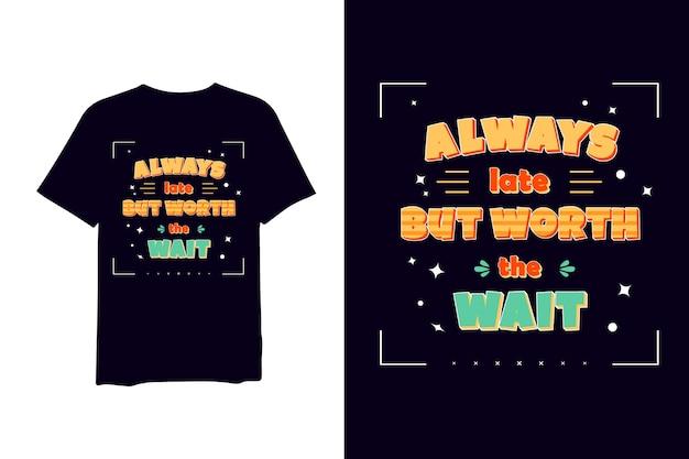 Zawsze Późno, Ale Warto Czekać, Ręcznie Rysowana Koszulka Z Tekstem 3d Premium Wektorów