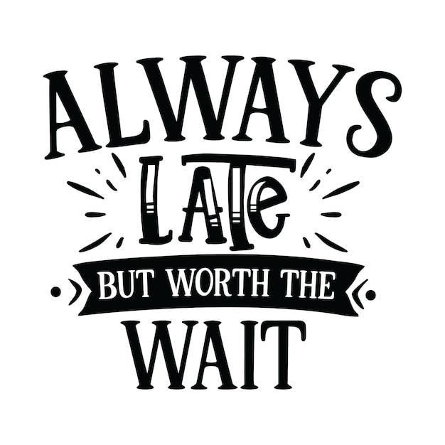 Zawsze Późno, Ale Warto Czekać Premium Wektorów