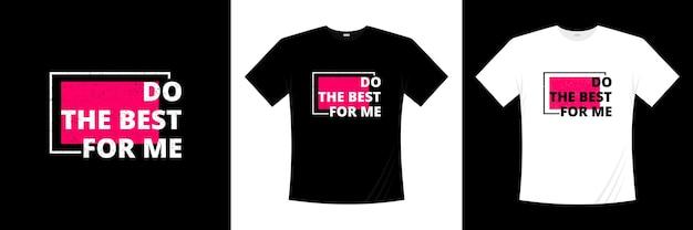Zrób Dla Mnie Najlepiej Dla Mnie Projekt Koszulki Typograficznej. Premium Wektorów