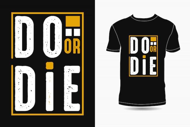 Zrób Lub Umrzyj Typografia Projekt Koszulki Premium Premium Wektorów
