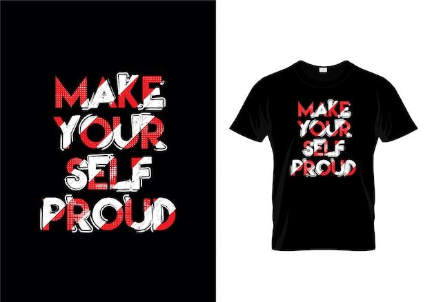 Zrób Sobie Dumny Typografii T Shirt Wektor Premium Wektorów