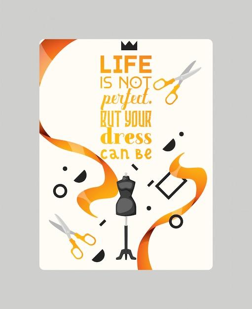 Życie nie jest idealne. ale twoja sukienka może być plakatową wektorową ilustracją. sklep krawiecki z akcesoriami, takimi jak wstążki, manekin i nożyczki Premium Wektorów