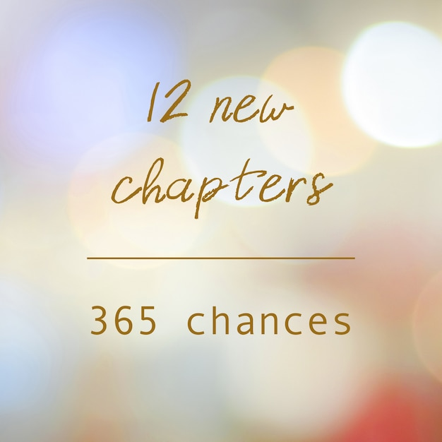 12 new chapters 365 chances, new year positive quotation on blur abstract bokeh background, banner Premium Photo