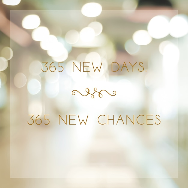 365 new days 365 chances, new year positive quotation on blur abstract bokeh background, banner Premium Photo