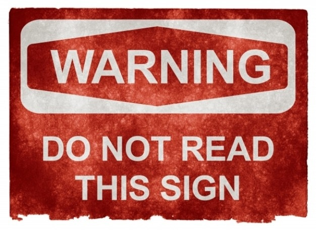 grunge-warning-sign-do-not-read-this-sig
