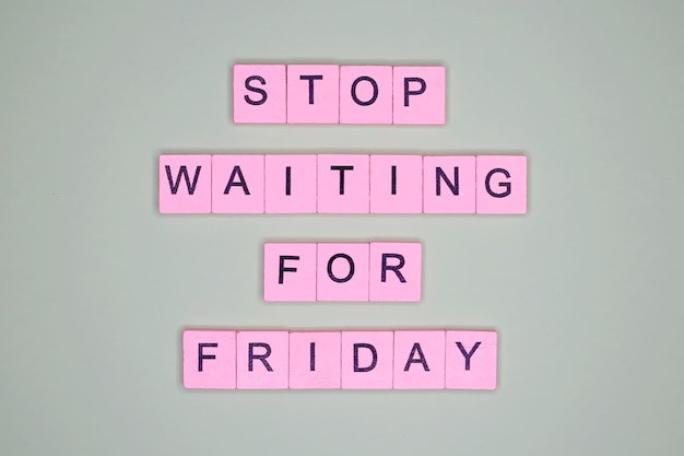 Stop waiting for friday. motivational poster. Premium Photo