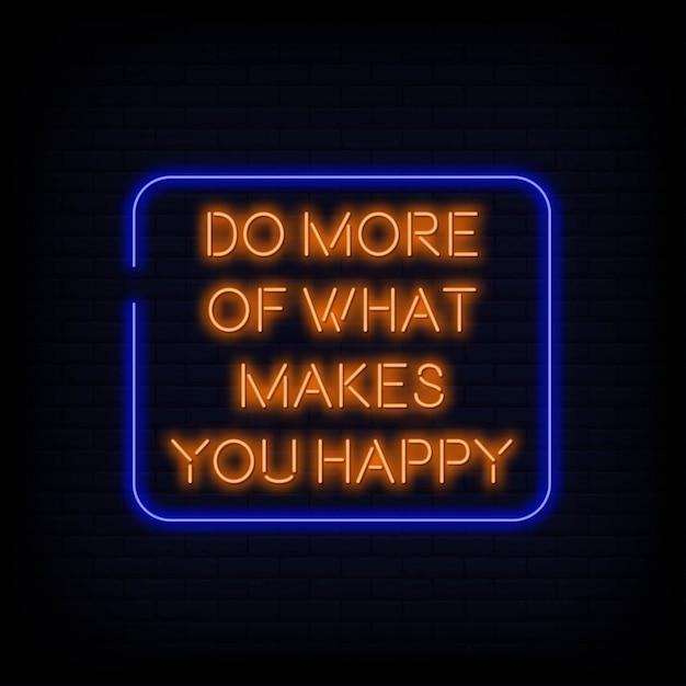 現代の引用は、あなたを幸せなネオンサインテキストにするものをもっとします Premiumベクター