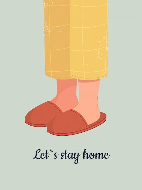Человеческие ноги в уютных тапочках и надписи давай останемся дома. Premium векторы