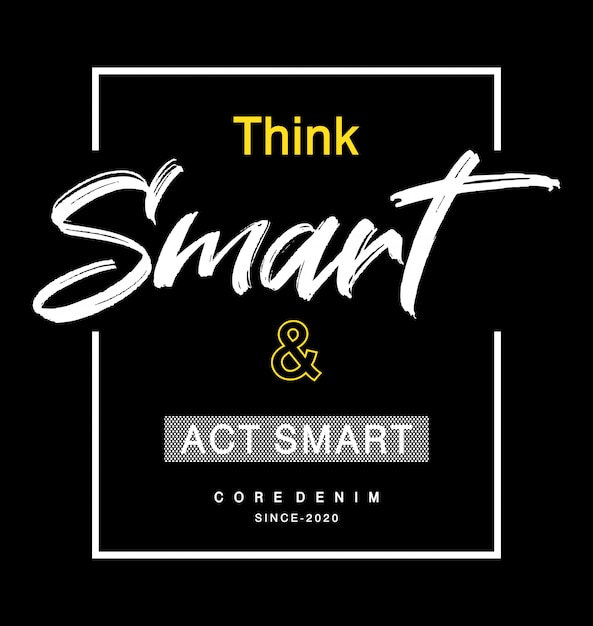 Думай умно и действуй умно. типография для футболки с принтом Premium векторы