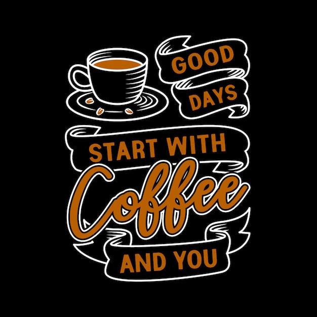 コーヒー引用。良い日はコーヒーとあなたから始まります。 Premiumベクター