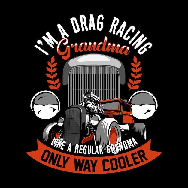Модная цитата гонщика и слоган. я бабушка в гонках на дрэгах, как обычная бабушка, только круче. старая машина . Premium векторы