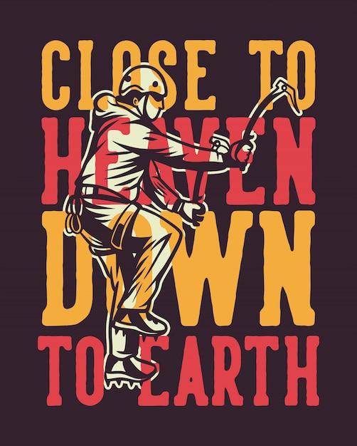 Ближе к небу до земли ледолазание плакат цитата слоган типография в винтажном стиле с иллюстрацией альпиниста Premium векторы