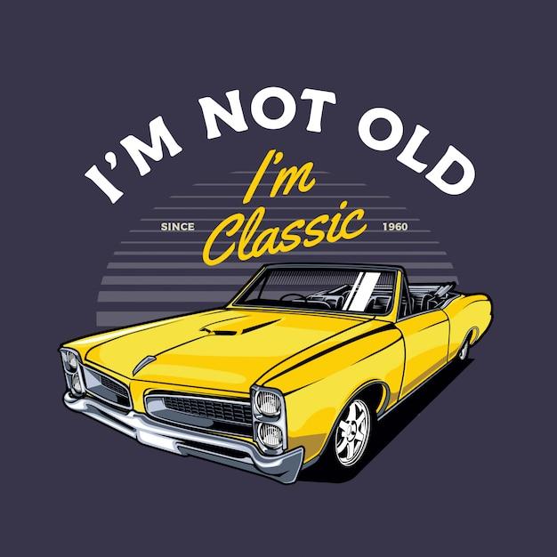 私は年寄りではない、私はクラシックカーです Premiumベクター