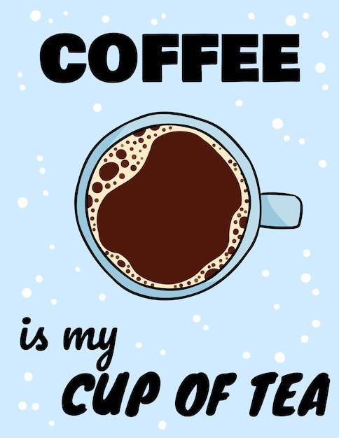 Кофе - это моя чашка чая, надпись с чашкой кофе. рисованный мультфильм Premium векторы