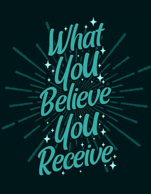 動機付けのタイポグラフィレタリングを引用:あなたが受け取ると信じるもの Premiumベクター