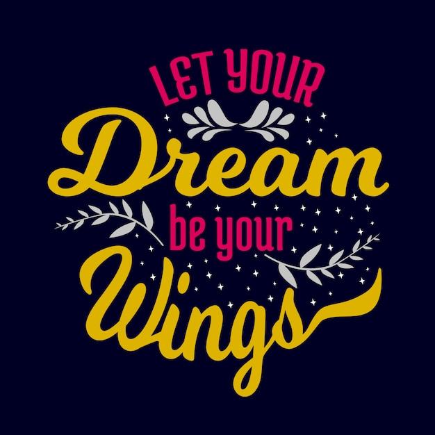 動機付けのタイポグラフィレタリングを引用:あなたの夢をあなたの翼にしましょう Premiumベクター