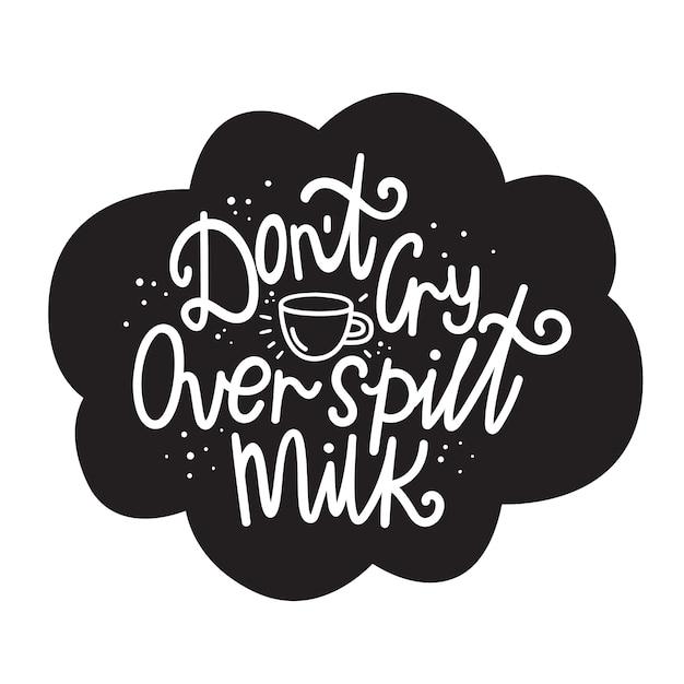 Не плачь над пролитым молоком Premium векторы