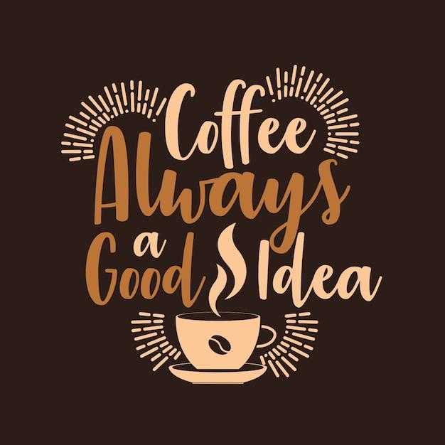 コーヒーは常に良いアイデアです Premiumベクター