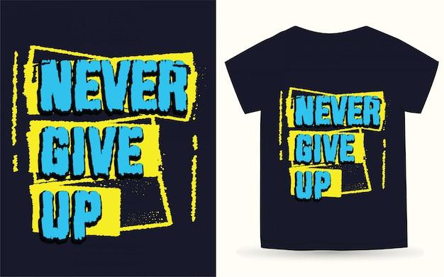 Никогда не сдавайся типографии для футболки Premium векторы