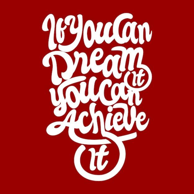 あなたが夢を見ることができればあなたは達成することができます Premiumベクター