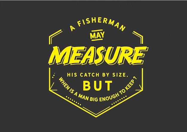 漁師は自分の漁獲量を大きさで測ることができる Premiumベクター