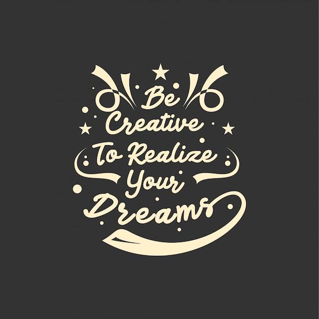 活版印刷のレタリングを鼓舞し、やる気にさせる人生について引用します。あなたの夢を実現するために創造的になりなさい Premiumベクター