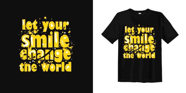 Пусть ваша улыбка изменит мир дизайна футболки Premium векторы