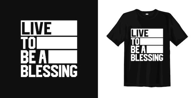 Живи, чтобы быть благословением. футболка дизайн вдохновляющие слова Premium векторы