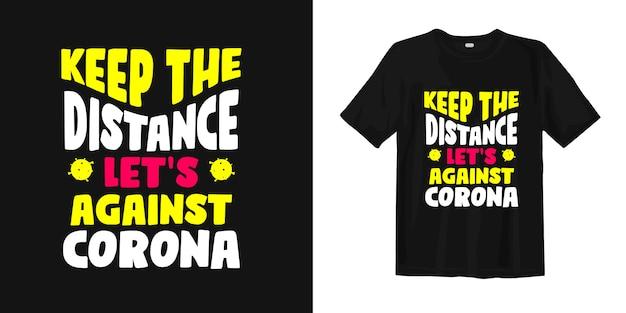 Держите расстояние давайте против короны. дизайн футболки с коронавирусом Premium векторы