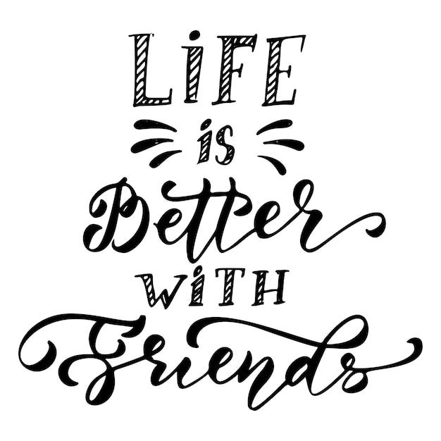 人生は友達とより良い手描きのレタリング Premiumベクター