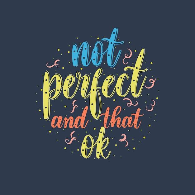 完璧ではないとその大丈夫 - ベクトル碑文をレタリング。 Premiumベクター