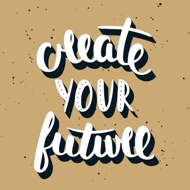 あなたの未来をつくってください。手書きのレタリング。 Premiumベクター