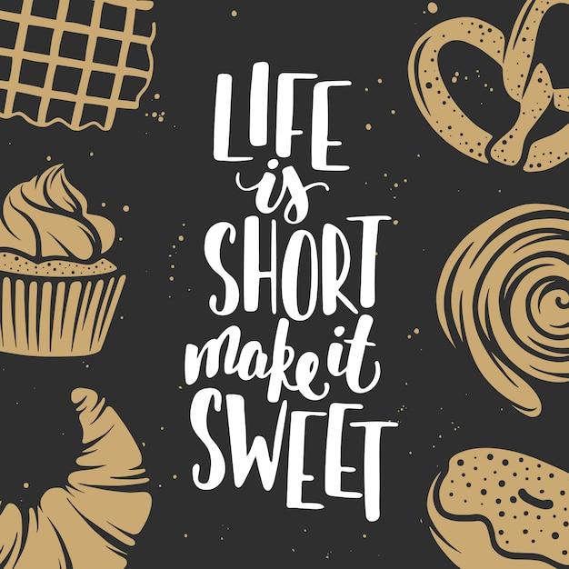 Жизнь коротка, сделай ее сладкой. надпись с набором хлебобулочных векторных элементов Premium векторы