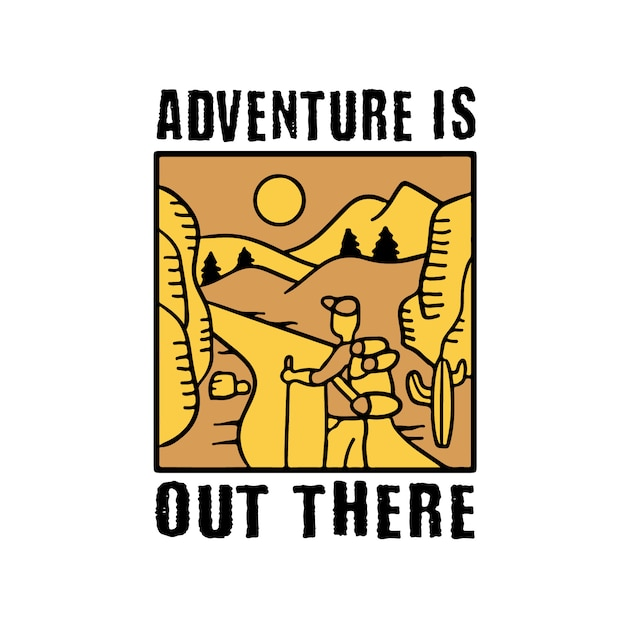 Adventure out there. adventure quote and saying Premium Vector