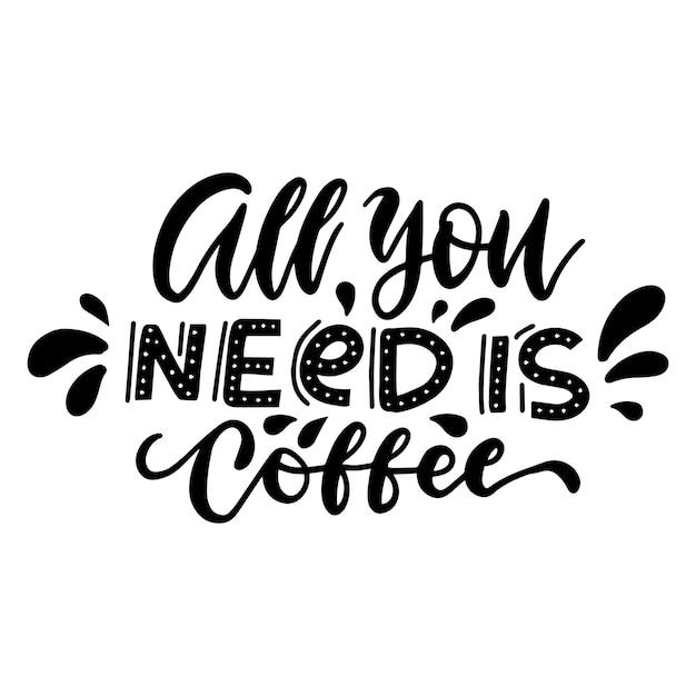 Все, что вам нужно, это кофе - оригинальная вдохновляющая цитата. Premium векторы