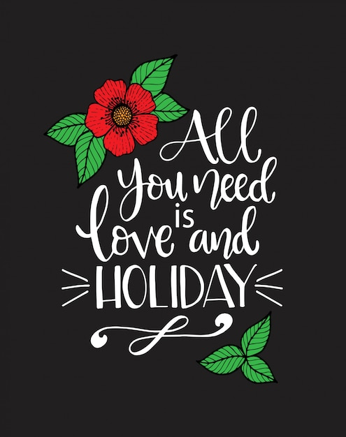 All you need love and holiday, handwritten lettering. inspirational quote. Premium Vector