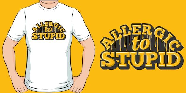 Аллергия на глупых. уникальный и модный дизайн футболки Premium векторы