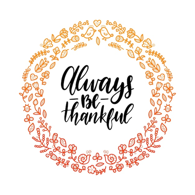 둥근 꽃 프레임에 항상 감사하는 글자. 추수 감사절에 대 한 그림입니다. 초대 또는 축제 인사말 카드 템플릿. 프리미엄 벡터