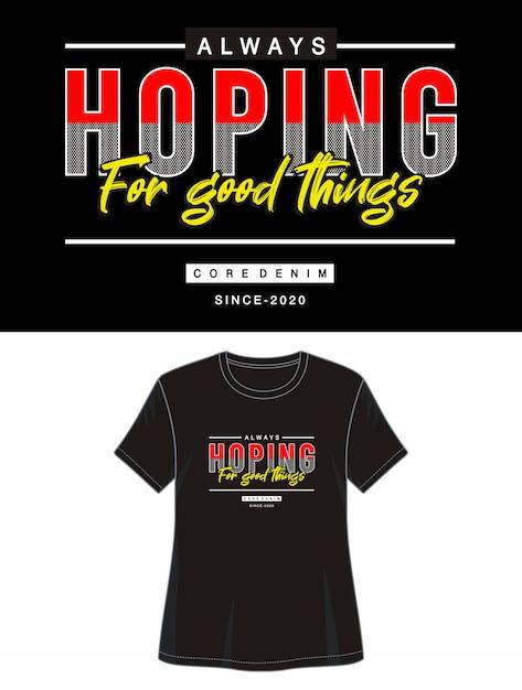Всегда надеясь на хорошие вещи типографии для печати футболки Premium векторы
