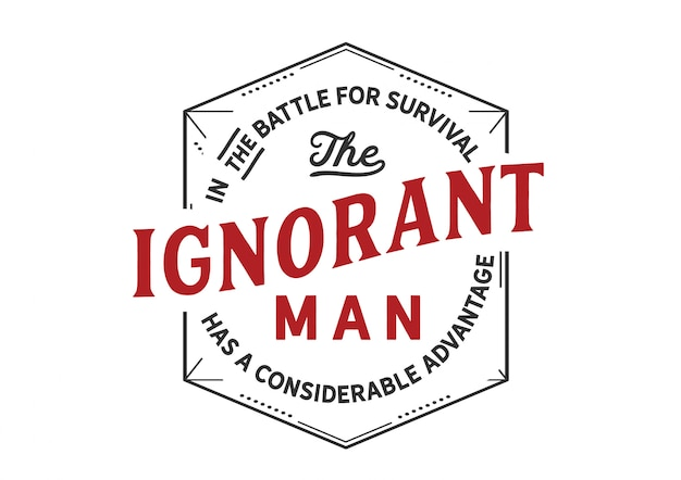 In the battle for survival the ignorant man Premium Vector
