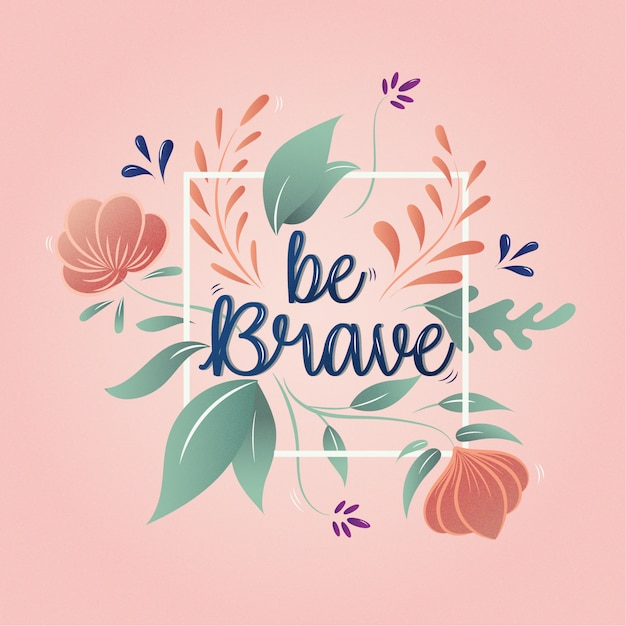 Be brave, lettering Premium Vector