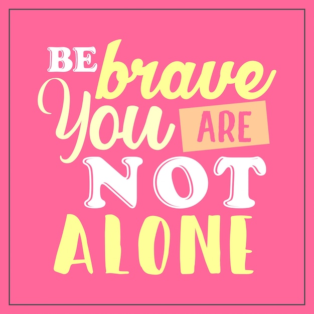 Be Brave You Are Not Alone Quotes Typography Vector Premium Download