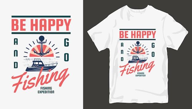 幸せになって釣りに行く、釣りのtシャツのデザイン。 Premiumベクター